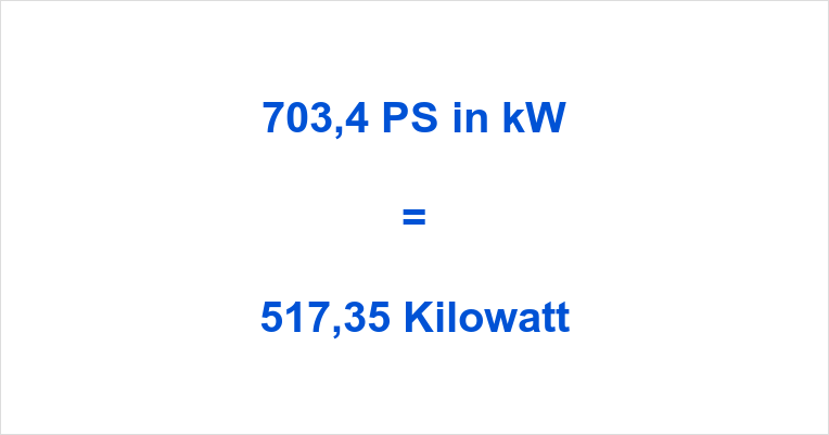 703,4 PS in kW