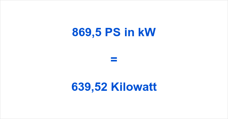 869,5 PS in kW